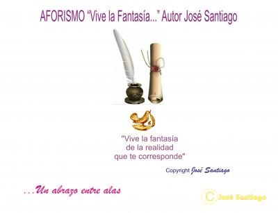 AFORISMO vive la fantasía * Autor José Santiago